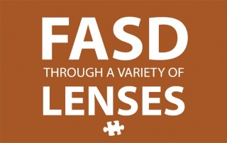 FASD Through a Variety of Lenses